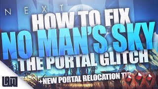 HOW TO FIX the Portal Glitch + The NEW Portal Relocation Workaround   NMS NEXT