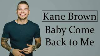 Kane Brown Baby Come Back To Me  S
