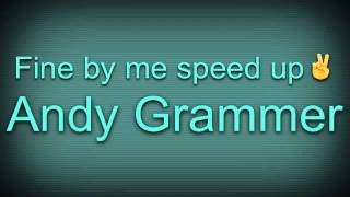 Fine by me speed up | Andy Grammer