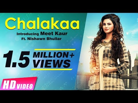 Chalakaa Ft Nishawn Bhullar  Meet Kaur