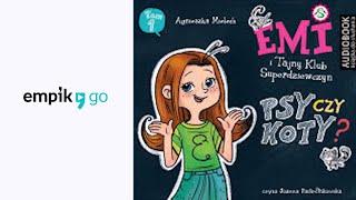 """Agnieszka Mielech """"Psy Czy Koty? Emi I Tajny Klub Superdziewczyn. Seria 2. Tom 1"""" Audiobook"""
