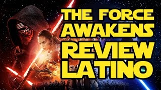 Star Wars The Force Awakens REVIEW Latino y negro SPOILERS!!!