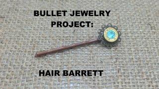 Bullet Jewelry DIY: Hair Barrett
