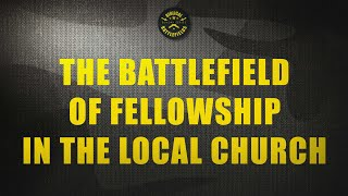 The Battlefield of Fellowship in the Local Church