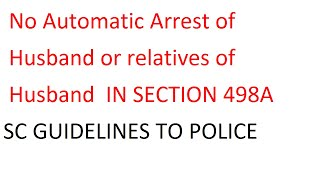 No Automatic Arrest of Husband or relatives of  Husband in section 498A Cases.