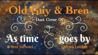 As Time Goes By (Rod Stewart & Queen Latifah) - Duet Cover by Old Guy & Bren