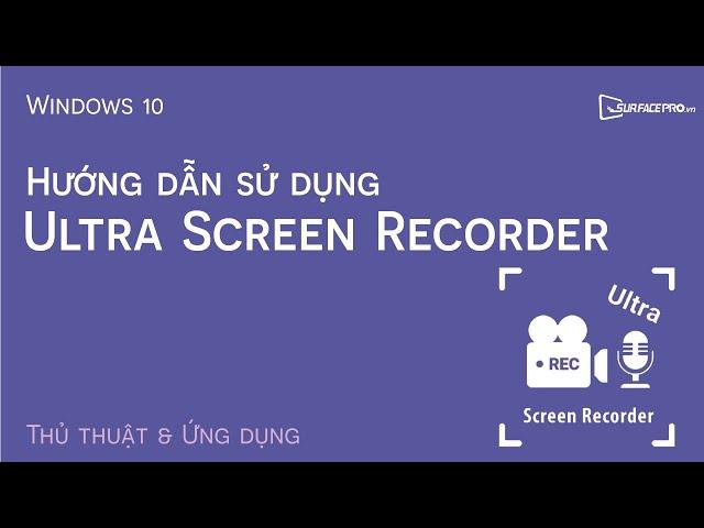 Hướng dẫn quay màn hình thiết bị chạy Windows 10 bằng Ultra Screen Recorder