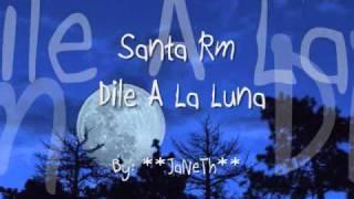 Dile A la Luna - Santa Rm