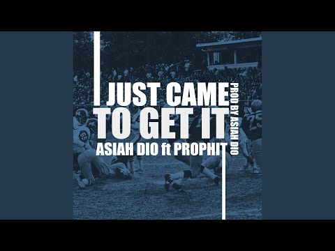 I Just Came to Get It (Song) by Asiah Dio and Prophit