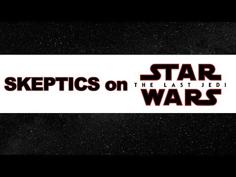 Skeptics on Star Wars: The Last Jedi (TTA Podcast 365)