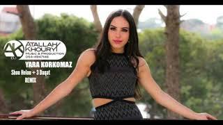YARA KORKOMAZ   Shou Helou (Ziad Bourji)  3 Daqat (Abu) Remix DJ Atallah Khoury