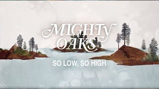 Mighty Oaks    So Low, So High (Lyric Video)