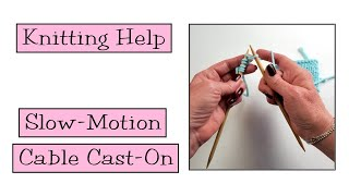 Knitting Help - Slow Motion Cable Cast-On