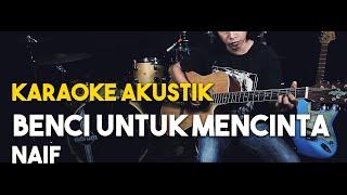 ( Pianocoustic ) Naif   Benci Untuk Mencinta Lirik Akustik GUITAR Cover KARAOKE HD Tanpa Vocal