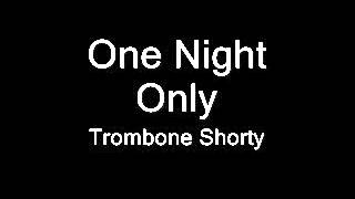 Trombone Shorty - One Night Only