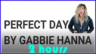 Perfect Day By Gabbie Hanna ( 2 Hour Version)