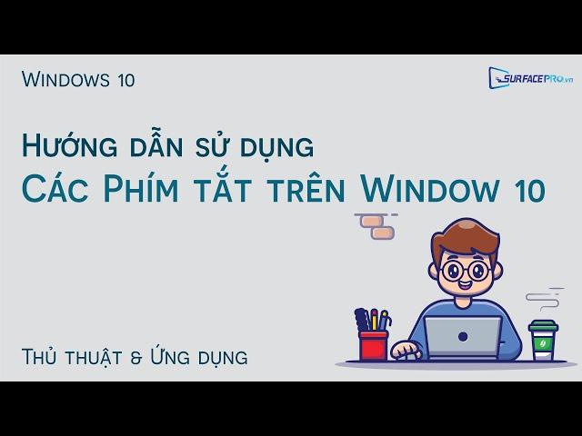 Các phím tắt thông dụng trên Windows 10