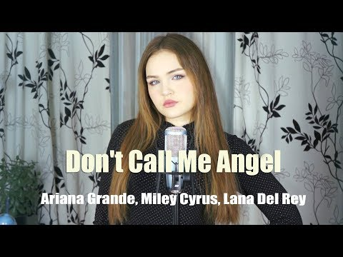 Ariana Grande, Miley Cyrus, Lana Del Rey - Don't Call Me Angel (Cover by $OFY)