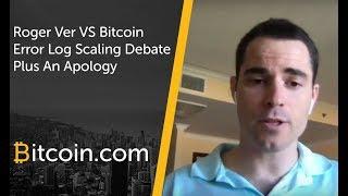 Roger Ver vs Bitcoin Error Log Bitcoin Scaling debate (plus an apology)