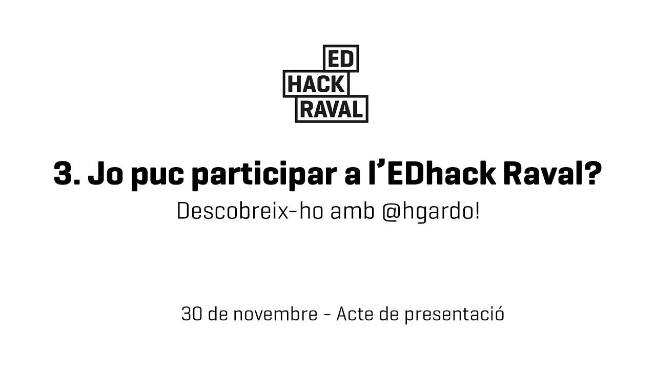 3. Jo puc participar a l'EDhack Raval?