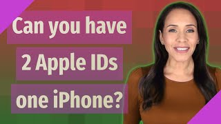 Can you have 2 Apple IDs one iPhone?