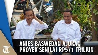 Anies Baswedan Ajukan Proyek Infrastruktur Senilai Rp571 Triliun