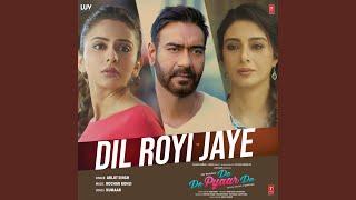 "Dil Royi Jaye (From ""De De Pyaar De"")"