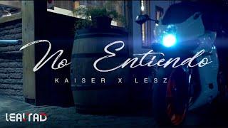 No Entiendo - Kaiser x Lesz (Vídeo Oficial)