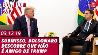 Bom Dia 247 (3.12.19) - Submisso, Bolsonaro descobre que não é amigo de Trump