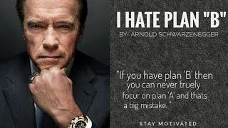 "Arnold Schwarzenegger : ""I HATE PLAN B!  "" || Motivational Video ||"