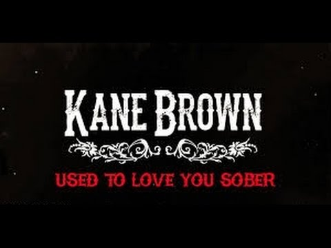 Used To Love You Sober (In the Style of Kane Brown) (Karaoke with Lyrics)