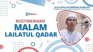 Keistimewaan dan Tanda-tanda Datangnya Malam Lailatul Qadar, Ustaz Ihya: Merasakan Kedamaian
