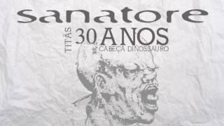 PORRADA (Titãs): SANATORE - Cabeça Dinossauro 30 Anos