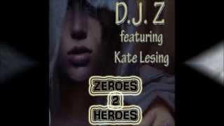 D.J. Z featuring Kate Lesing - Zeroes 2 Heroes