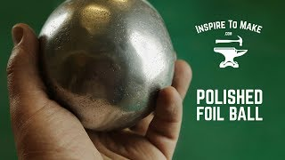 Polished Aluminium Foil Ball - Challenge accepted! - Video Youtube
