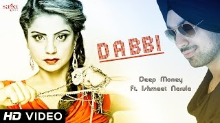 Deep Money Feat. Ishmeet Narula - Dabbi | New Songs 2015 | Latest Punjabi Songs 2015