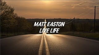 Matt Easton - Live Life (Lyrics)
