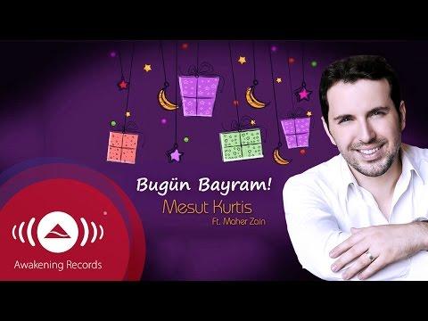 Mesut Kurtis - Bugün Bayram feat. Maher Zain