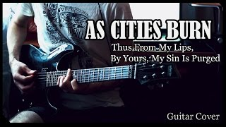 As Cities Burn - Thus From My Lips, By Yours, My Sin Is Purged (Guitar Cover)