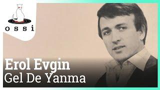 Erol Evgin / Gel De Yanma