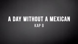 Kap G   A Day Without A Mexican (Lyrics)