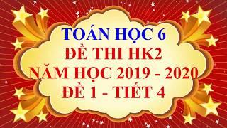 Toán học lớp 6 - Đề thi HK2 năm học 2019 - 2020 - Đề 1 - Tiết 4