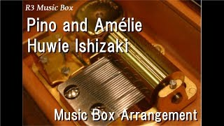 "Pino And Amélie/Huwie Ishizaki [Music Box] (Anime ""Naruto: Shippuden"" ED)"