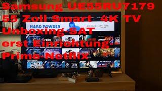 Samsung UE 55RU7179 55 Zoll Smart  4K TV Unboxing-SAT erst Einrichtung-Prime-Netflix