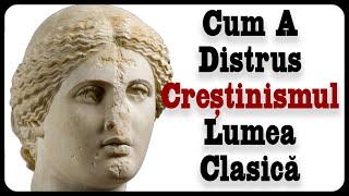 Cum A Distrus Creștinismul Lumea Clasică