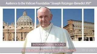 "2017.11.18 - Audience to the Vatican Foundation ""Joseph Ratzinger-Benedict XVI"""