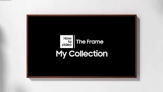 How to use My Collection with The Frame | Samsung thumbnail