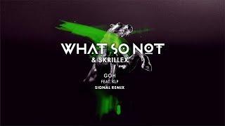 What So Not & Skrillex - GOH (feat. KLP) (Signal Remix)