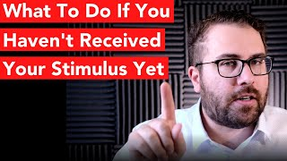 What To Do If You Haven't Received Your Stimulus Yet
