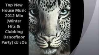 Top New House Music 2012 Mix [Winter Hits & Clubbing Dancefloor Party] dJ cOa
